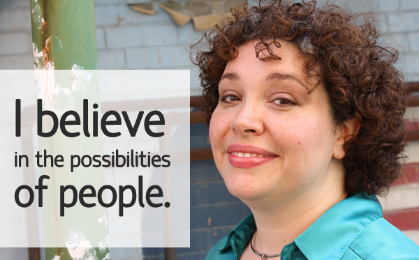 I believe in the possibilities of people.