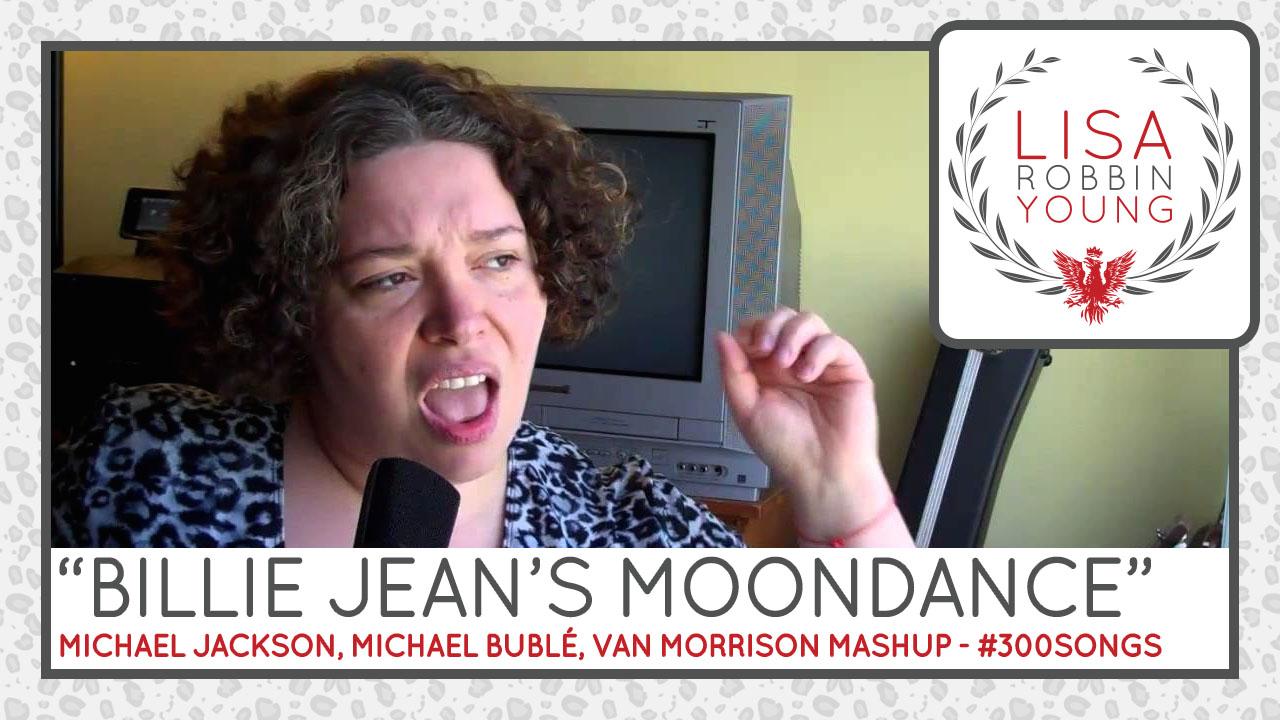 LisaRobbinYoung.com // Billie Jean's Moondance. Michael Jackson, Michael Bublé, Van Morrison mashup. #300songs