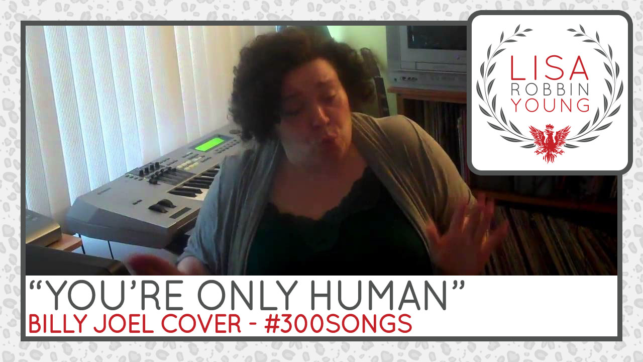 LisaRobbinYoung.com // You're Only Human (Second Wind). Billy Joel cover. #300songs