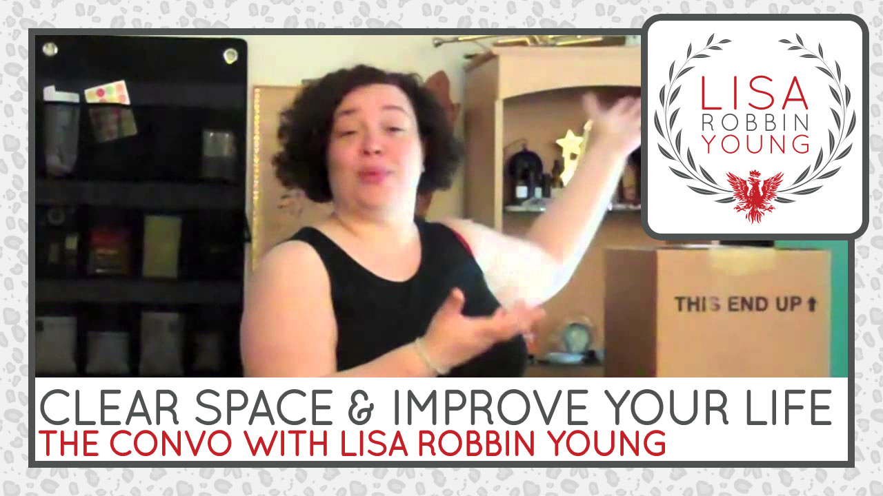 LisaRobbinYoung.com // Clear Space & Improve Your Life. The Convo With Lisa Robbin Young.