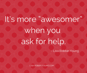 "LisaRobbinYoung.com // It's more ""awesomer"" when you ask for help. Lisa Robbin Young #ownyourdreams"