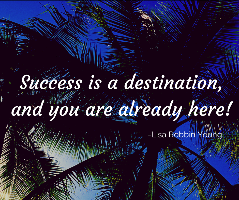 LisaRobbinYoung.com // Success is a destination, and you are already here! Lisa Robbin Young #ownyourdreams