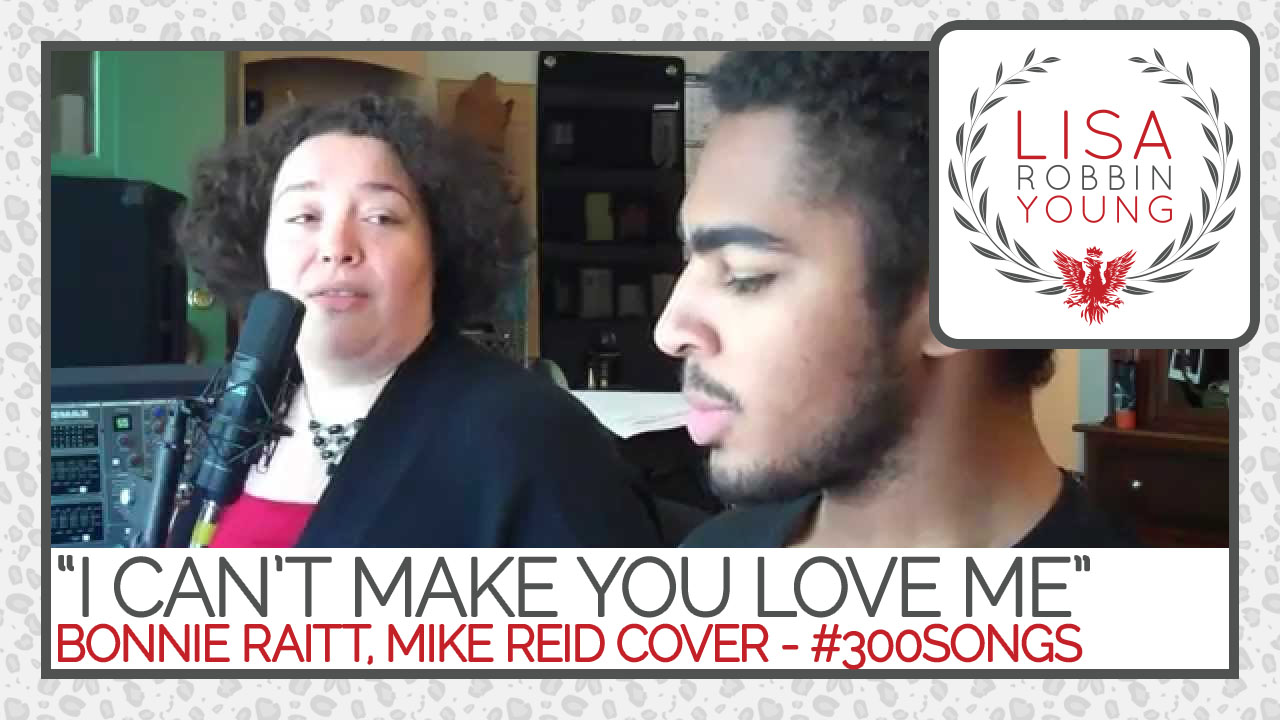 LisaRobbinYoung.com // I Can't Make You Love Me. Bonnie Raitt, Mike Reid cover. #300songs