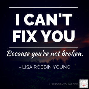 I can't fix you because you're not broken quote