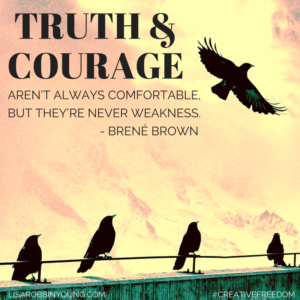Truth and courage aren't always comfortable, but they're never weakness. - Brene Brown