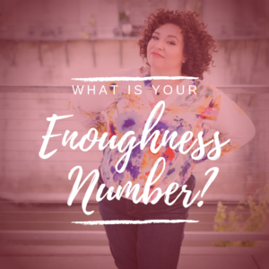 What Is Your Enoughness Number?
